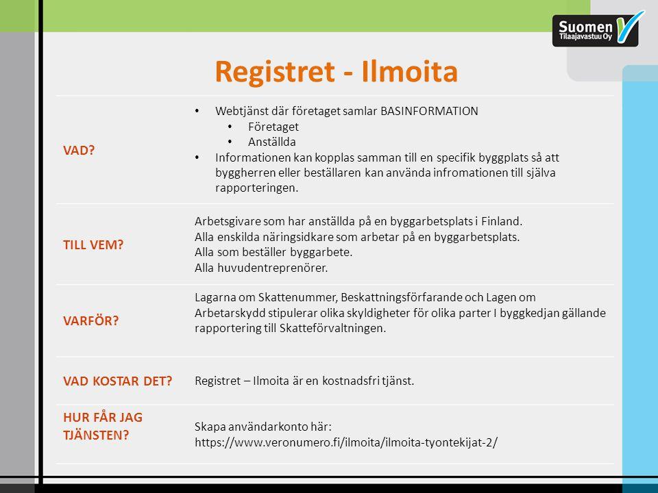 Registret - Ilmoita VAD? • Webtjänst där företaget samlar BASINFORMATION • Företaget • Anställda • Informationen kan kopplas samman till en specifik b