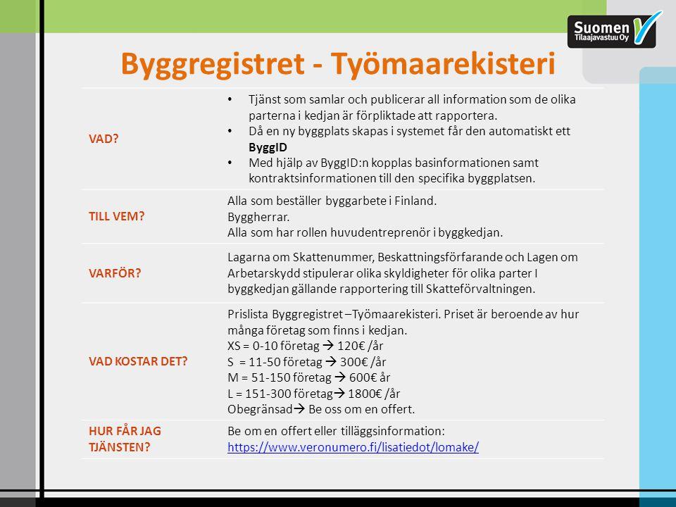 Byggregistret - Työmaarekisteri VAD? • Tjänst som samlar och publicerar all information som de olika parterna i kedjan är förpliktade att rapportera.
