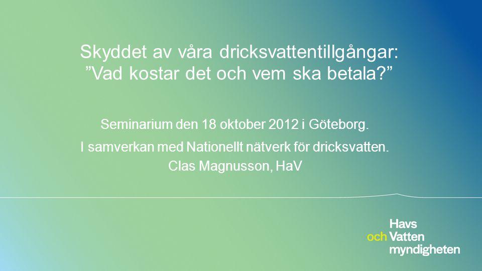 """Skyddet av våra dricksvattentillgångar: """"Vad kostar det och vem ska betala?"""" Seminarium den 18 oktober 2012 i Göteborg. I samverkan med Nationellt nät"""