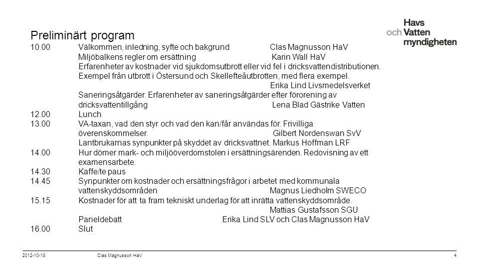 För att ändra/uppdatera/ta bort Presentationsnamn och Namn i foten, gå in på Infoga - Sidhuvud/sidfot 2012-10-18 Clas Magnusson HaV4 Preliminärt program 10.00 Välkommen, inledning, syfte och bakgrundClas Magnusson HaV Miljöbalkens regler om ersättning Karin Wall HaV Erfarenheter av kostnader vid sjukdomsutbrott eller vid fel i dricksvattendistributionen.