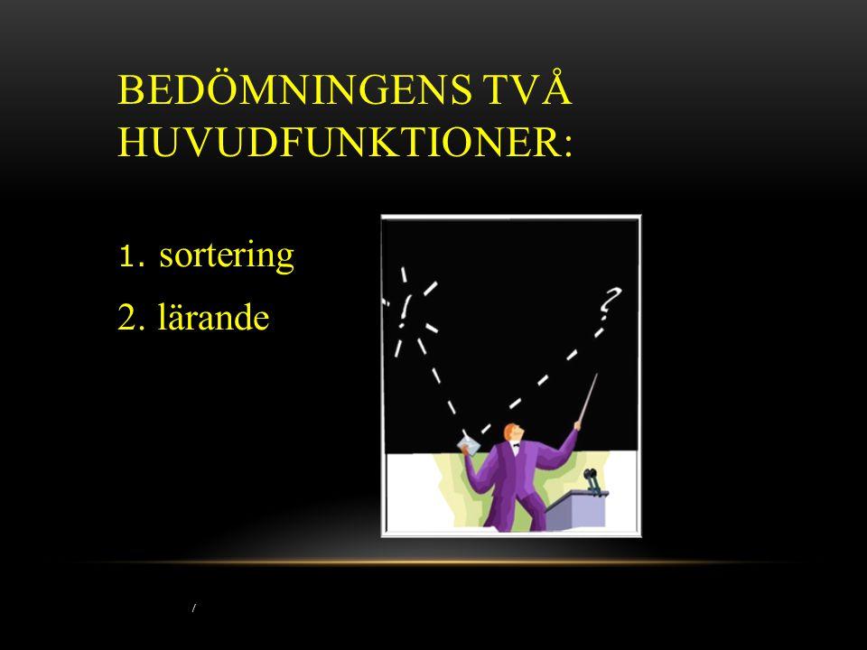 / BEDÖMNINGENS TVÅ HUVUDFUNKTIONER: 1. sortering 2. lärande