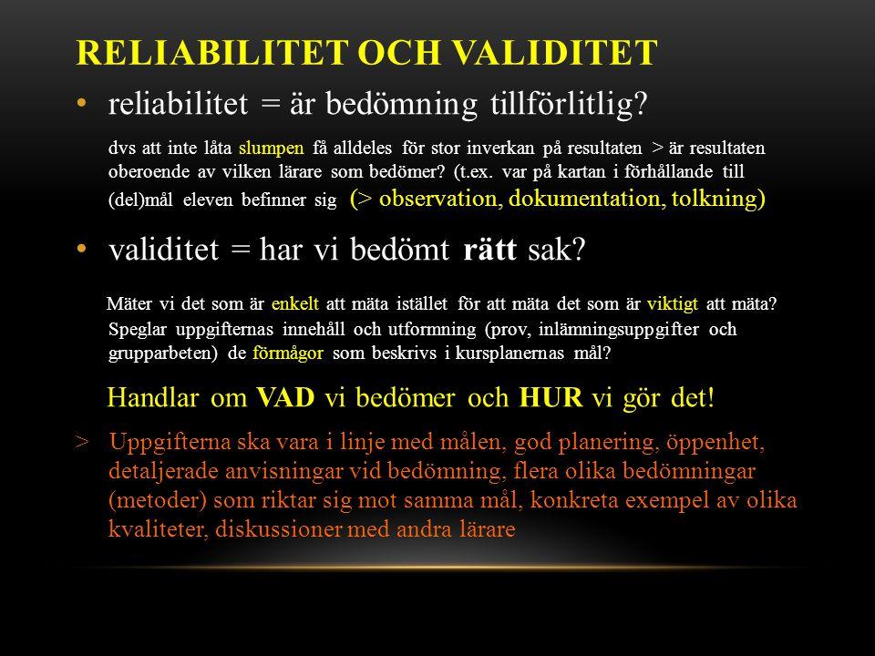 RELIABILITET OCH VALIDITET • reliabilitet = är bedömning tillförlitlig.