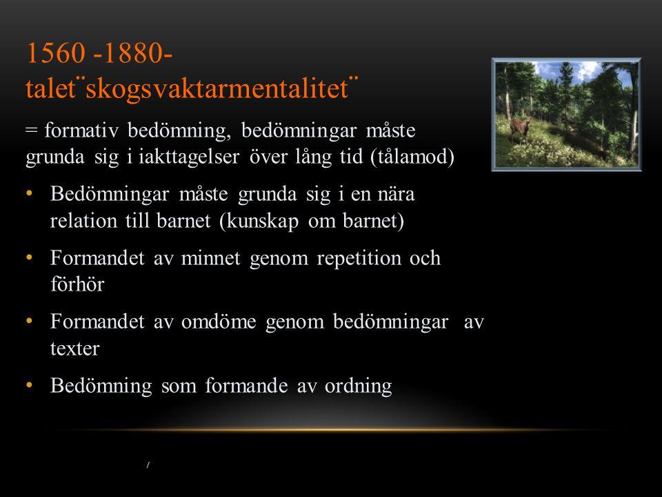 / TRÄDGÅRDSMÄSTARMENTALITET (SUMMATIV BEDÖMNING) 1880-1990-TALET Skolans traditioner utmanas med vetenskapliga bedömningar Begynnande de-professionalisering av lärarkåren i bedömningsfrågor De flesta länder har inträdesprov och examinationer och externa tester Sverige väljer en unik väg genom att låta lärares bedömningar i form av betyg spela stor roll för elevens fortsatta karriär Samtidigt introduceras standardprov för att likrikta lärarnas omdömen