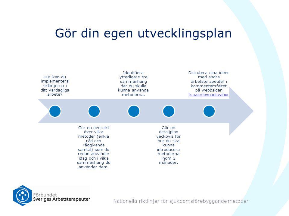 Gör din egen utvecklingsplan Nationella riktlinjer för sjukdomsförebyggande metoder Hur kan du implementera riktlinjerna i ditt vardagliga arbete? Gör