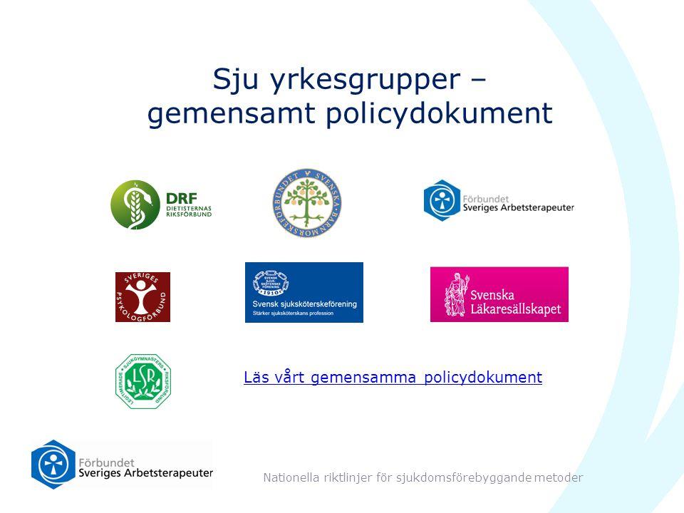 Sju yrkesgrupper – gemensamt policydokument Nationella riktlinjer för sjukdomsförebyggande metoder Läs vårt gemensamma policydokument