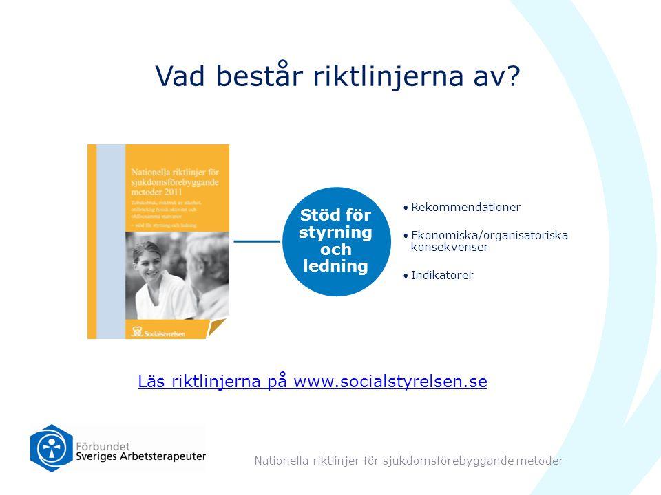 Vad består riktlinjerna av? Nationella riktlinjer för sjukdomsförebyggande metoder Läs riktlinjerna på www.socialstyrelsen.se Stöd för styrning och le