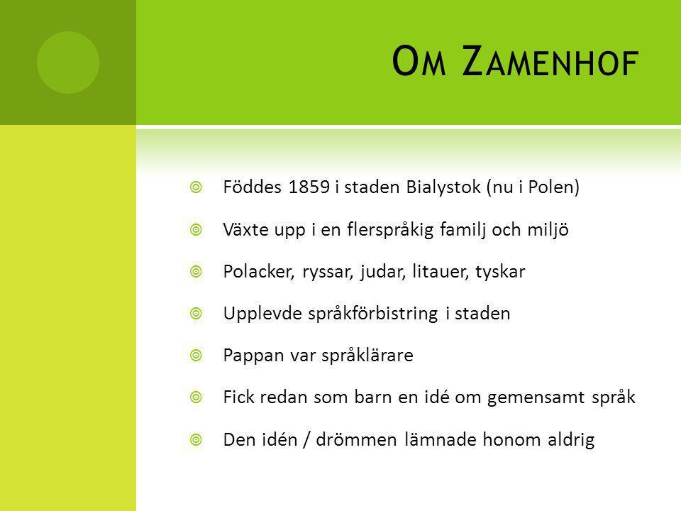 O M Z AMENHOF  Föddes 1859 i staden Bialystok (nu i Polen)  Växte upp i en flerspråkig familj och miljö  Polacker, ryssar, judar, litauer, tyskar 