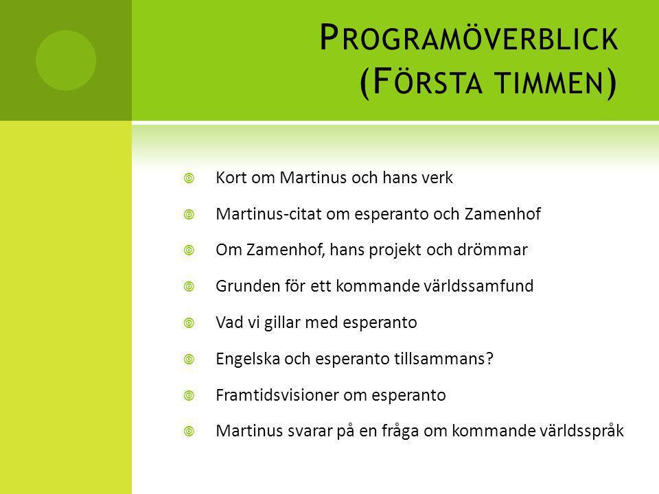 P ROGRAMÖVERBLICK (F ÖRSTA TIMMEN )  Kort om Martinus och hans verk  Martinus-citat om esperanto och Zamenhof  Om Zamenhof, hans projekt och drömma