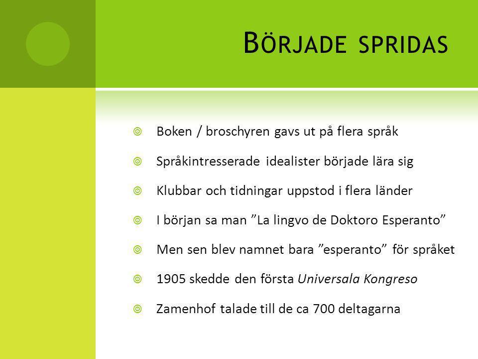 B ÖRJADE SPRIDAS  Boken / broschyren gavs ut på flera språk  Språkintresserade idealister började lära sig  Klubbar och tidningar uppstod i flera l