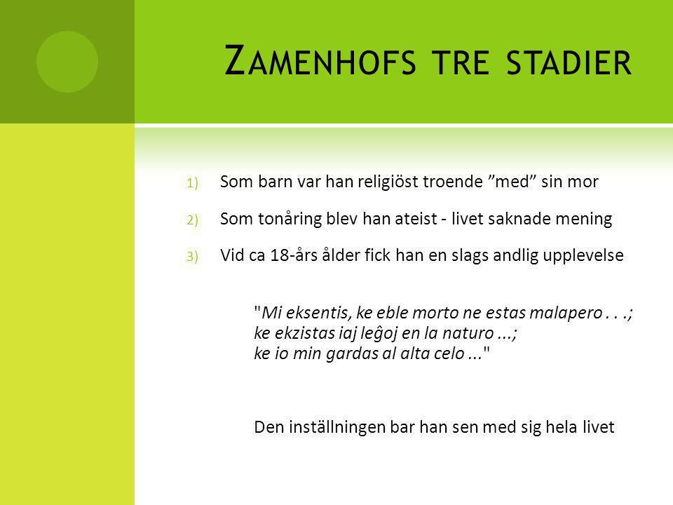 """Z AMENHOFS TRE STADIER 1) Som barn var han religiöst troende """"med"""" sin mor 2) Som tonåring blev han ateist - livet saknade mening 3) Vid ca 18-års åld"""