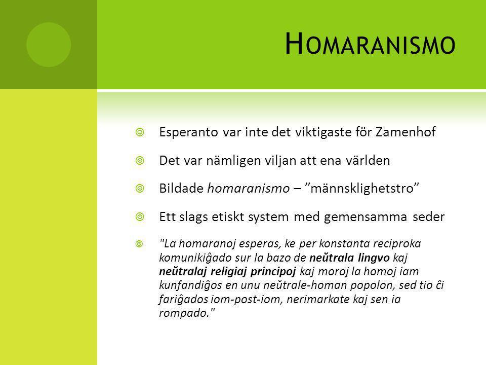 """H OMARANISMO  Esperanto var inte det viktigaste för Zamenhof  Det var nämligen viljan att ena världen  Bildade homaranismo – """"männsklighetstro""""  E"""
