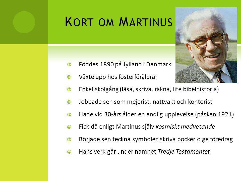 K ORT OM M ARTINUS  Föddes 1890 på Jylland i Danmark  Växte upp hos fosterföräldrar  Enkel skolgång (läsa, skriva, räkna, lite bibelhistoria)  Job