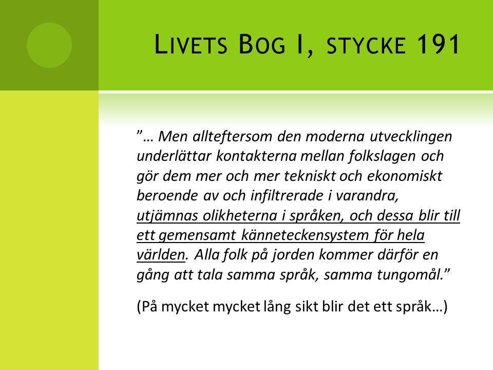 """L IVETS B OG I, STYCKE 191 """"… Men allteftersom den moderna utvecklingen underlättar kontakterna mellan folkslagen och gör dem mer och mer tekniskt och"""