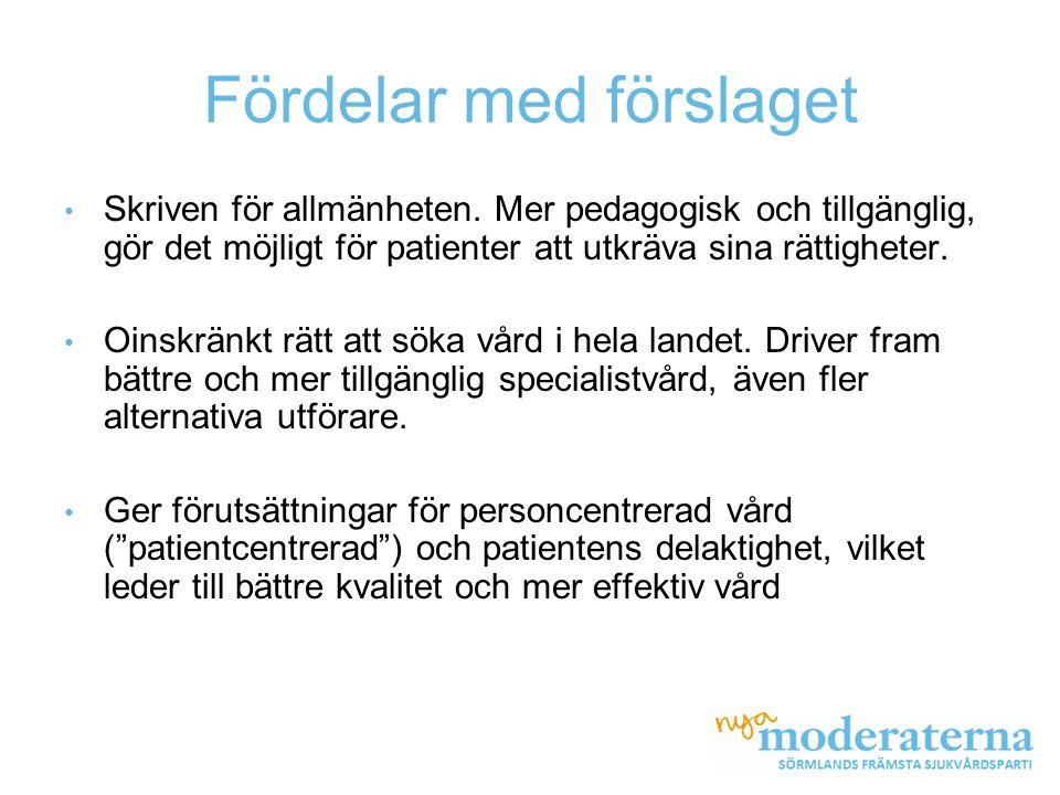 Fördelar med förslaget • Skriven för allmänheten. Mer pedagogisk och tillgänglig, gör det möjligt för patienter att utkräva sina rättigheter. • Oinskr