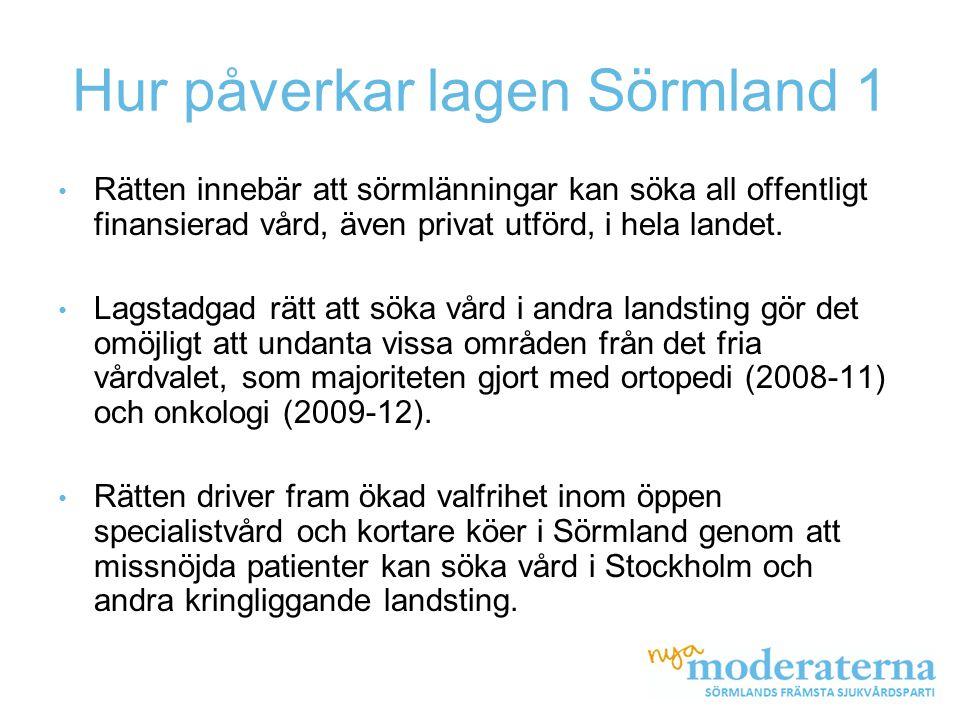 Hur påverkar lagen Sörmland 1 • Rätten innebär att sörmlänningar kan söka all offentligt finansierad vård, även privat utförd, i hela landet. • Lagsta