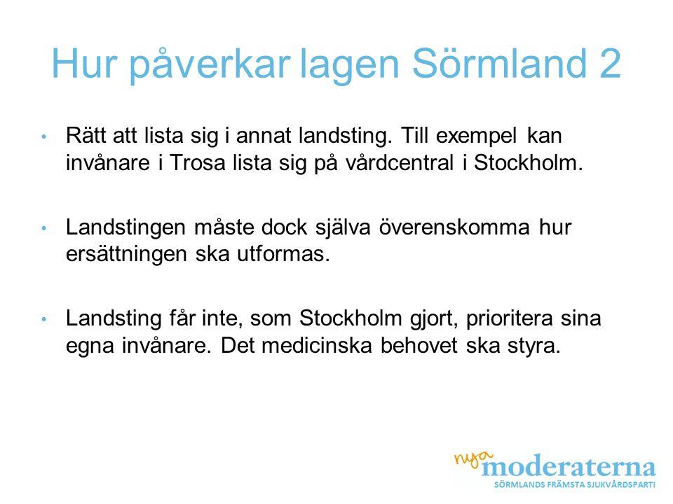 Hur påverkar lagen Sörmland 2 • Rätt att lista sig i annat landsting. Till exempel kan invånare i Trosa lista sig på vårdcentral i Stockholm. • Landst