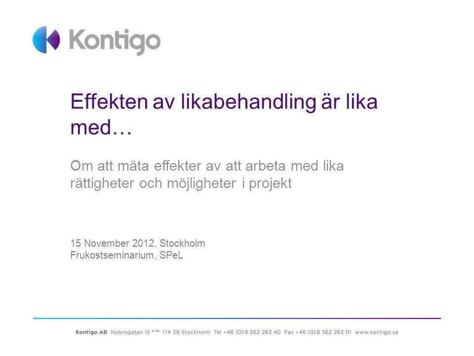 Effekten av likabehandling är lika med… Om att mäta effekter av att arbeta med lika rättigheter och möjligheter i projekt 15 November 2012, Stockholm