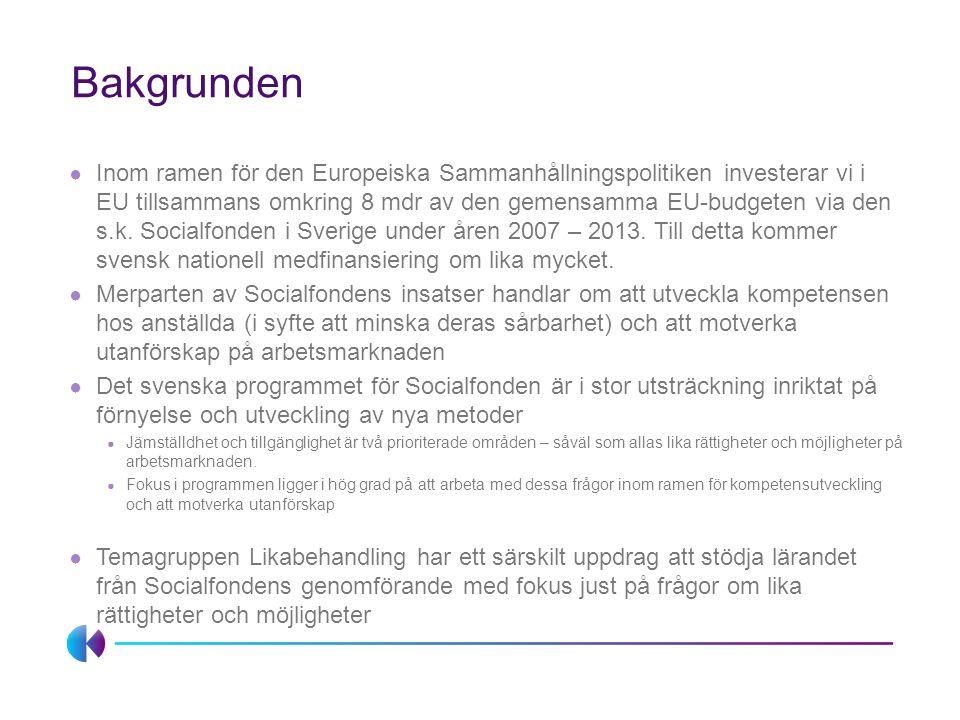 Bakgrunden ● Inom ramen för den Europeiska Sammanhållningspolitiken investerar vi i EU tillsammans omkring 8 mdr av den gemensamma EU-budgeten via den