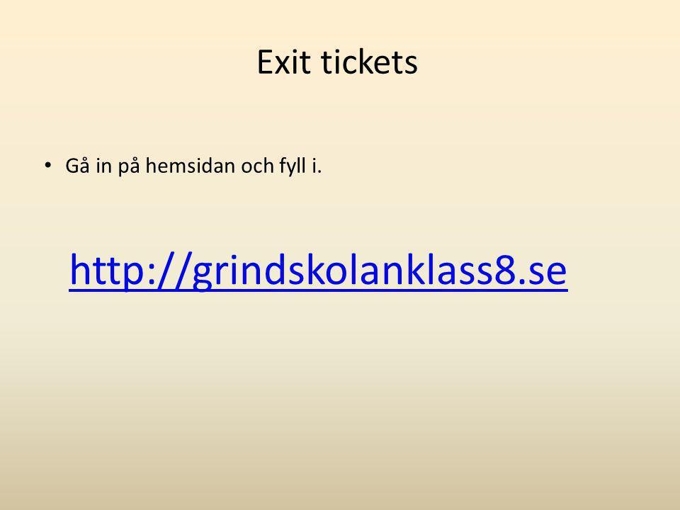 Exit tickets • Gå in på hemsidan och fyll i. http://grindskolanklass8.se