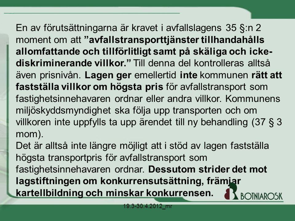 """En av förutsättningarna är kravet i avfallslagens 35 §:n 2 moment om att """"avfallstransporttjänster tillhandahålls allomfattande och tillförlitligt sam"""