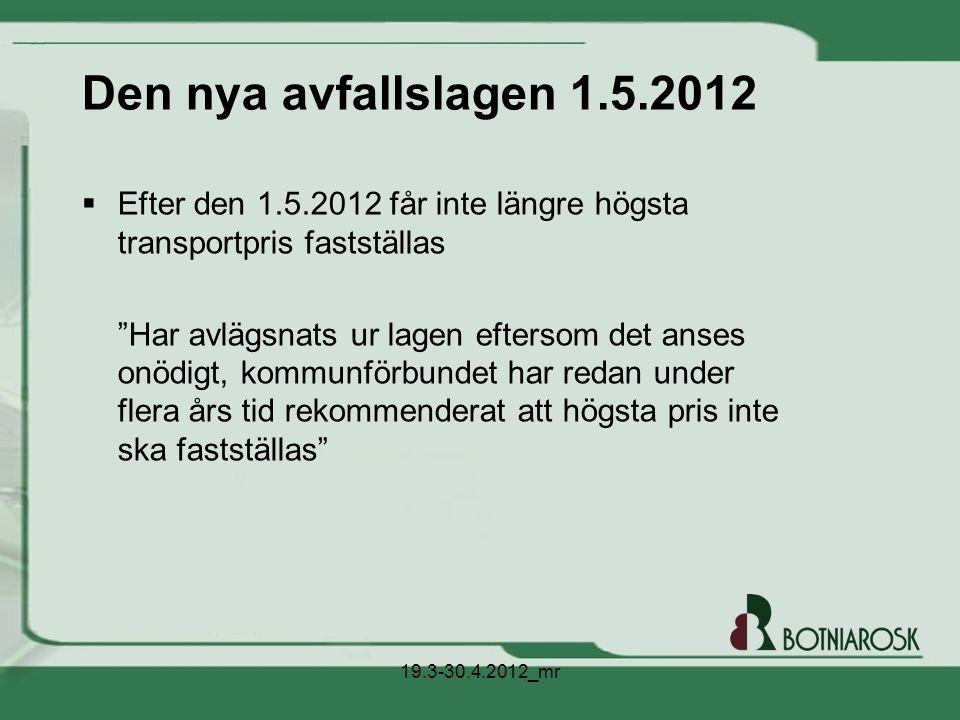 """Den nya avfallslagen 1.5.2012  Efter den 1.5.2012 får inte längre högsta transportpris fastställas """"Har avlägsnats ur lagen eftersom det anses onödig"""
