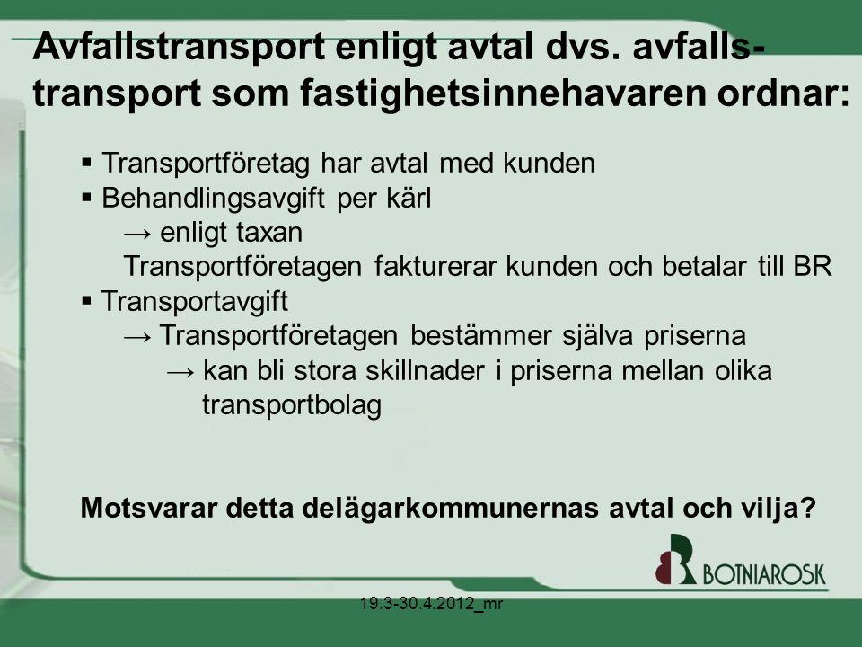 ö  Transportföretag har avtal med kunden  Behandlingsavgift per kärl → enligt taxan Transportföretagen fakturerar kunden och betalar till BR  Trans