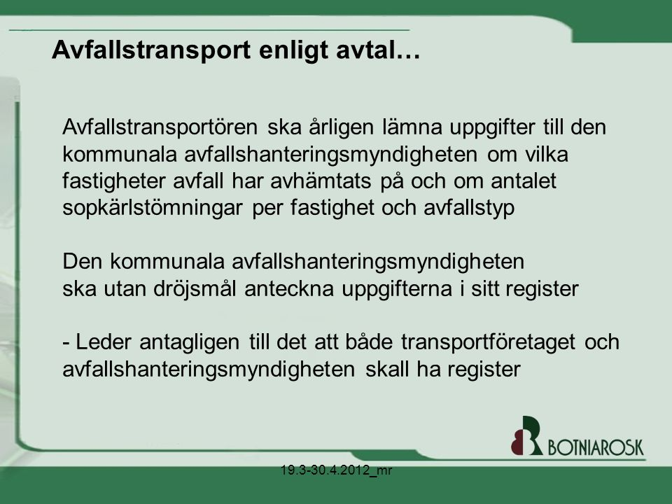 Avfallstransport enligt avtal… Avfallstransportören ska årligen lämna uppgifter till den kommunala avfallshanteringsmyndigheten om vilka fastigheter a