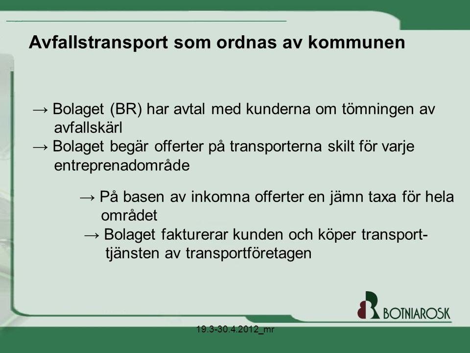 ö  Beslutet ska göras senast 30.4.2013  Att övergå till avfallstransport ordnad av kommunen kan verkställas tidigast 3 år eller senast 5 år från beslutet.