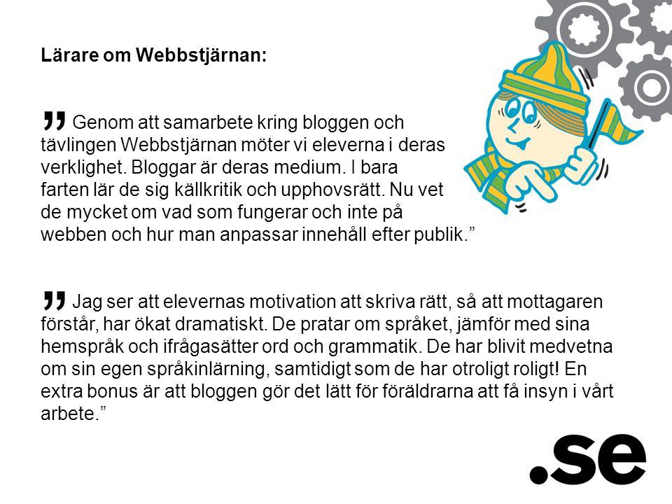 Lärare om Webbstjärnan: Genom att samarbete kring bloggen och tävlingen Webbstjärnan möter vi eleverna i deras verklighet. Bloggar är deras medium. I