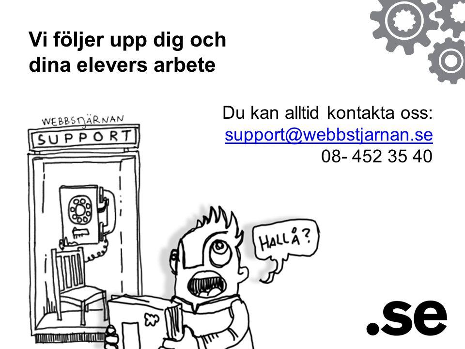 Vi följer upp dig och dina elevers arbete Du kan alltid kontakta oss: support@webbstjarnan.se 08- 452 35 40