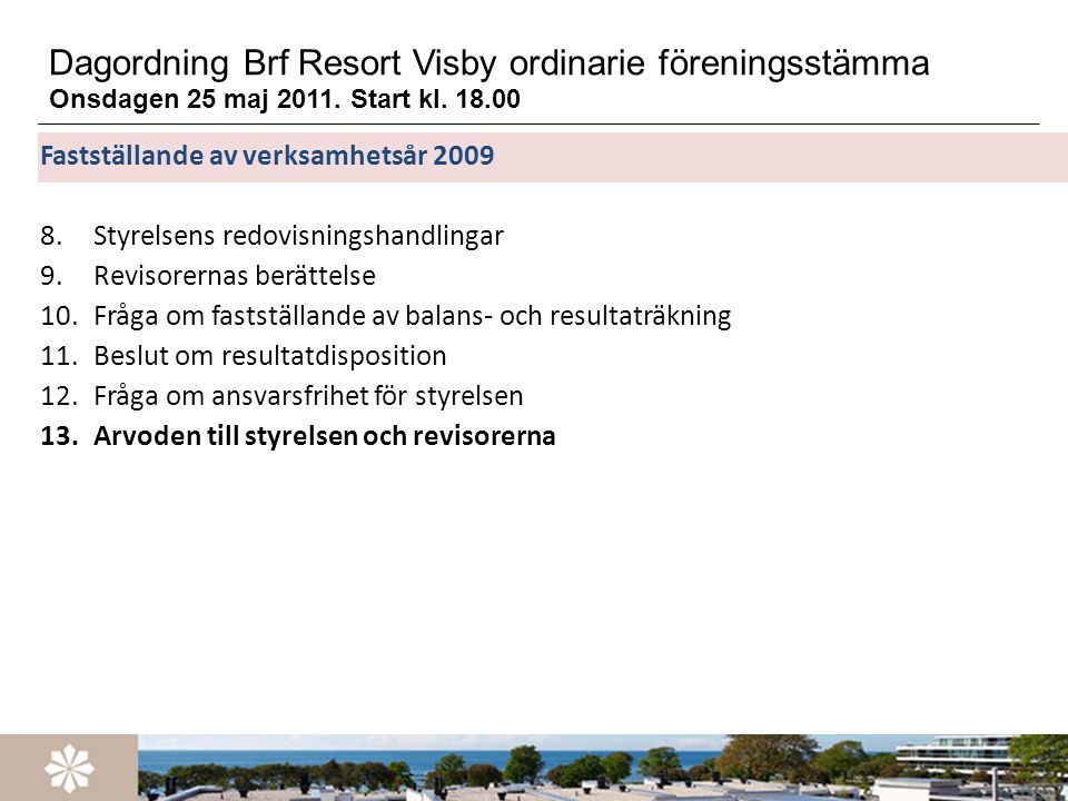 Dagordning Brf Resort Visby ordinarie föreningsstämma Onsdagen 25 maj 2011. Start kl. 18.00 Fastställande av verksamhetsår 2009 8.Styrelsens redovisni