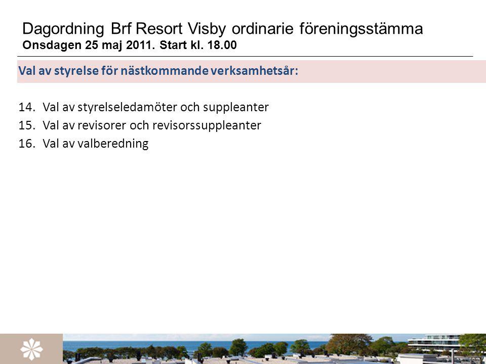 Dagordning Brf Resort Visby ordinarie föreningsstämma Onsdagen 25 maj 2011. Start kl. 18.00 Val av styrelse för nästkommande verksamhetsår: 14.Val av