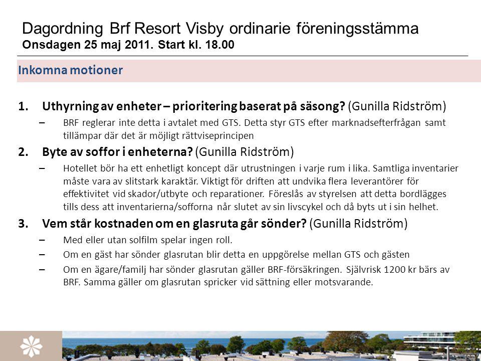 Dagordning Brf Resort Visby ordinarie föreningsstämma Onsdagen 25 maj 2011. Start kl. 18.00 Inkomna motioner 1.Uthyrning av enheter – prioritering bas