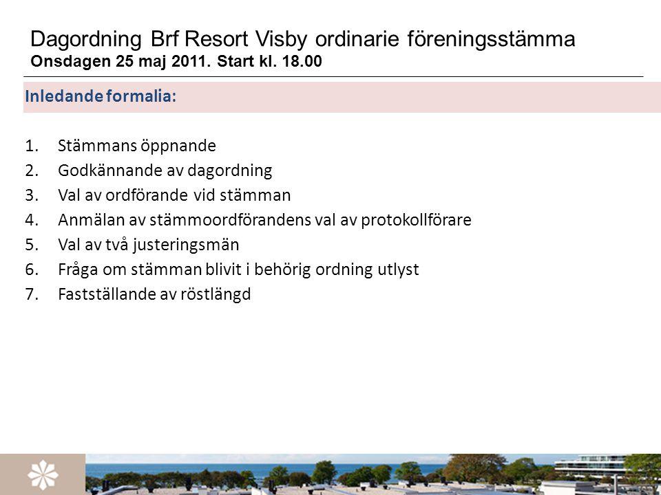 Dagordning Brf Resort Visby ordinarie föreningsstämma Onsdagen 25 maj 2011. Start kl. 18.00 Inledande formalia: 1.Stämmans öppnande 2.Godkännande av d