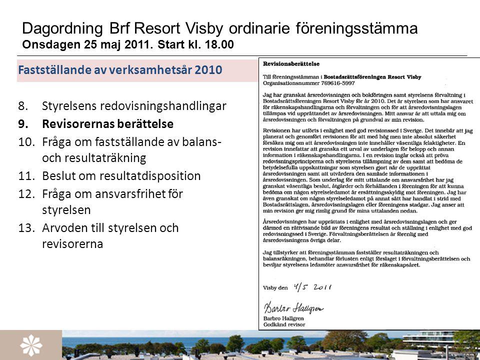 Dagordning Brf Resort Visby ordinarie föreningsstämma Onsdagen 26 maj 2010.