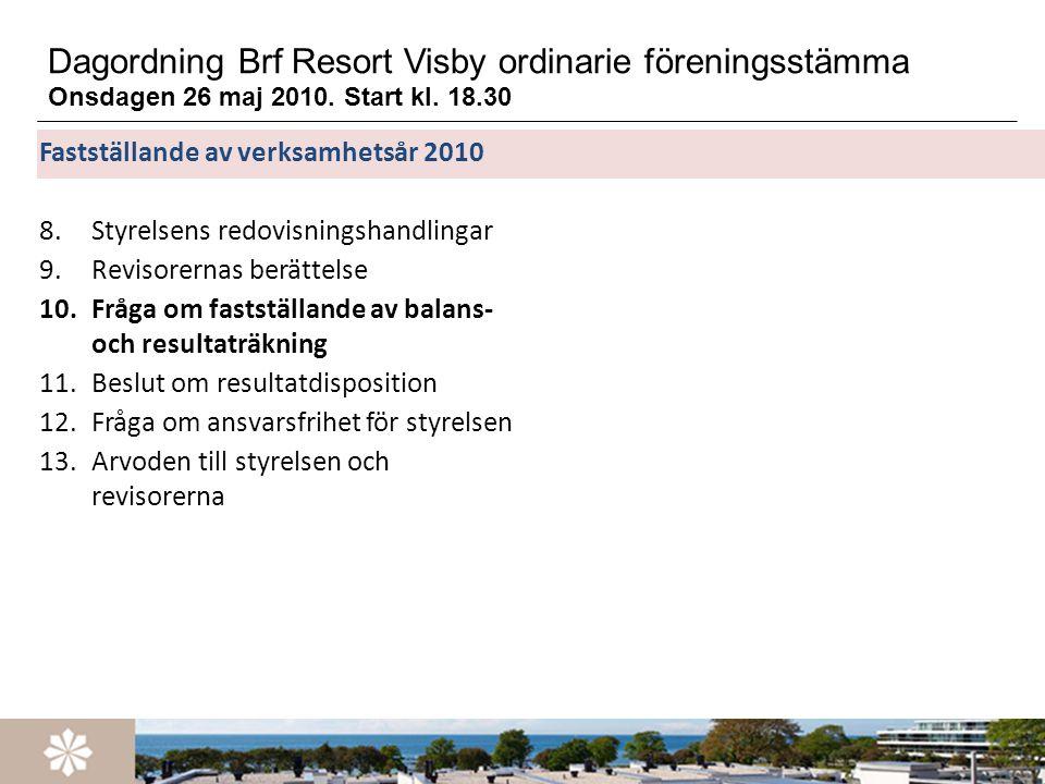 Dagordning Brf Resort Visby ordinarie föreningsstämma Onsdagen 26 maj 2010. Start kl. 18.30 Fastställande av verksamhetsår 2010 8.Styrelsens redovisni