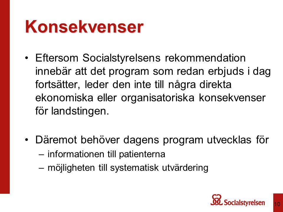 Konsekvenser •Eftersom Socialstyrelsens rekommendation innebär att det program som redan erbjuds i dag fortsätter, leder den inte till några direkta e