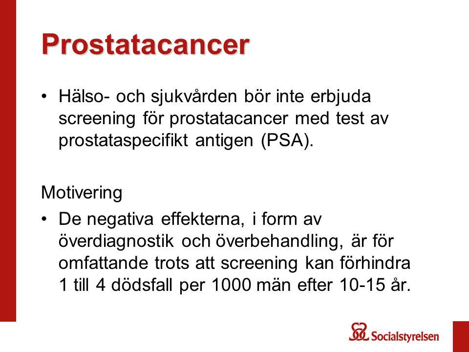 Prostatacancer •Hälso- och sjukvården bör inte erbjuda screening för prostatacancer med test av prostataspecifikt antigen (PSA). Motivering •De negati