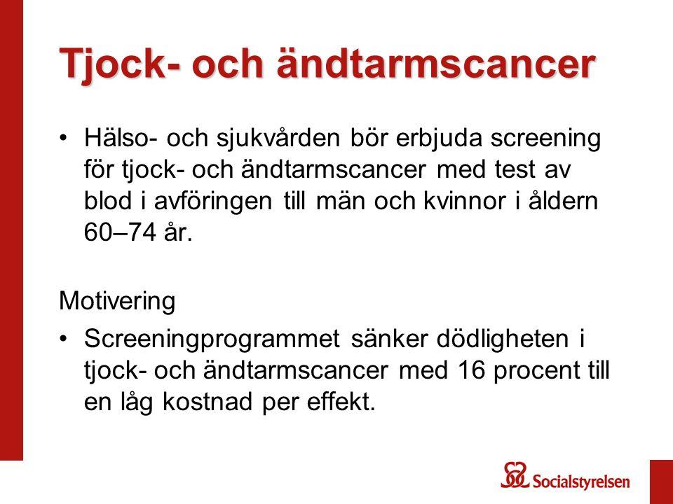 Tjock- och ändtarmscancer •Hälso- och sjukvården bör erbjuda screening för tjock- och ändtarmscancer med test av blod i avföringen till män och kvinno