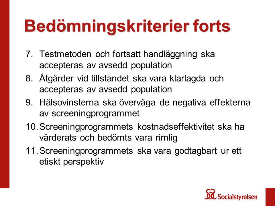 Bedömningskriterier forts 7.Testmetoden och fortsatt handläggning ska accepteras av avsedd population 8.Åtgärder vid tillståndet ska vara klarlagda oc