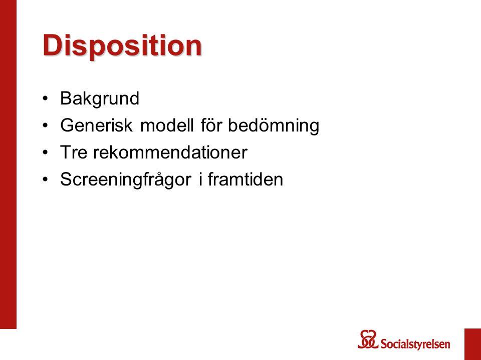 Disposition •Bakgrund •Generisk modell för bedömning •Tre rekommendationer •Screeningfrågor i framtiden