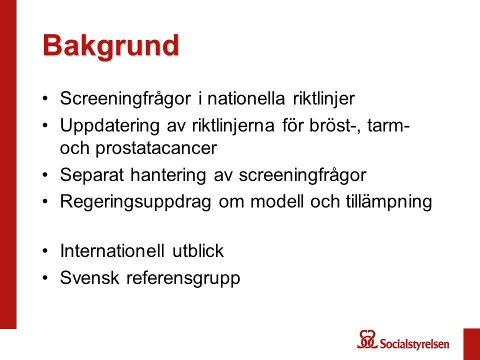 Bakgrund •Screeningfrågor i nationella riktlinjer •Uppdatering av riktlinjerna för bröst-, tarm- och prostatacancer •Separat hantering av screeningfrå