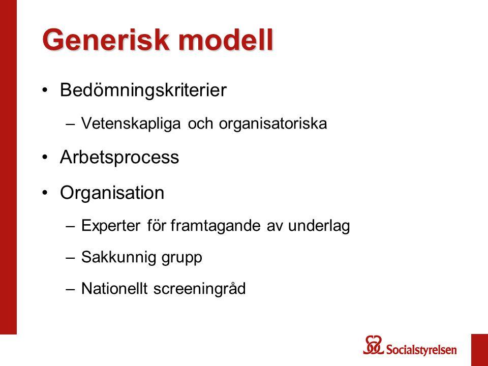 Generisk modell •Bedömningskriterier –Vetenskapliga och organisatoriska •Arbetsprocess •Organisation –Experter för framtagande av underlag –Sakkunnig