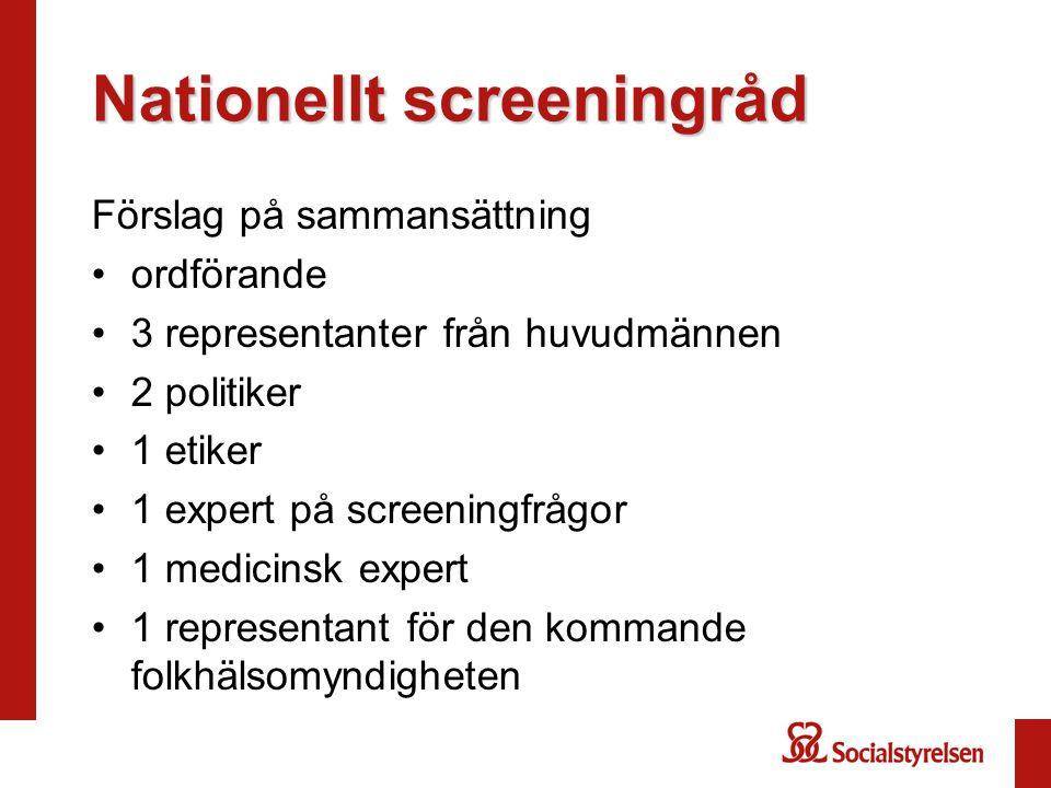 Nationellt screeningråd Förslag på sammansättning •ordförande •3 representanter från huvudmännen •2 politiker •1 etiker •1 expert på screeningfrågor •
