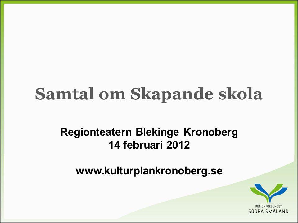 Samtal om Skapande skola Regionteatern Blekinge Kronoberg 14 februari 2012 www.kulturplankronoberg.se