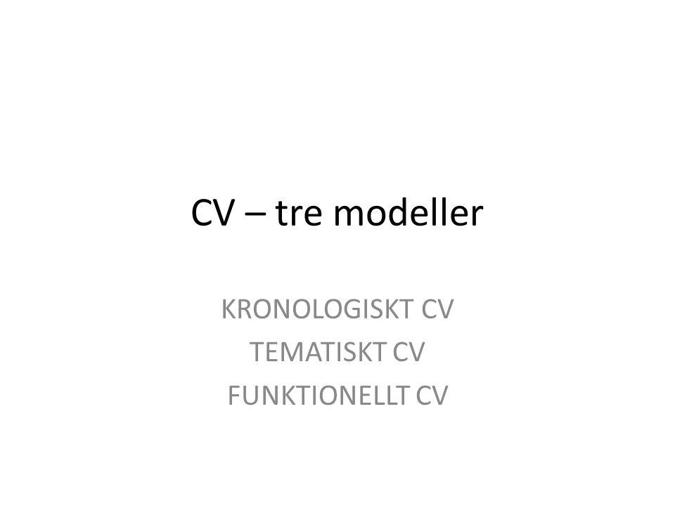CV – tre modeller KRONOLOGISKT CV TEMATISKT CV FUNKTIONELLT CV