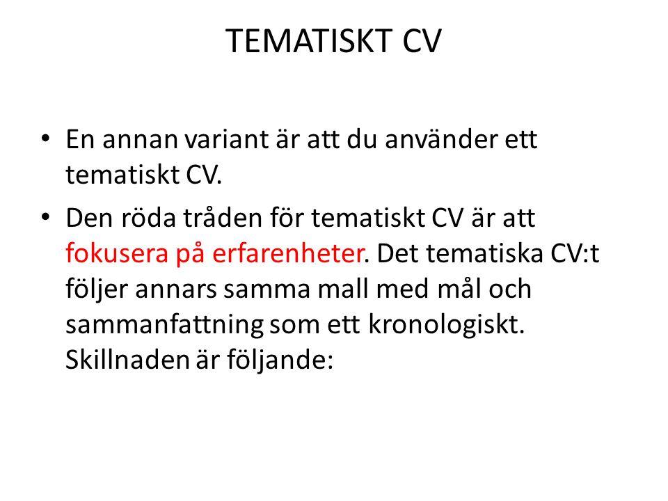 • En annan variant är att du använder ett tematiskt CV. • Den röda tråden för tematiskt CV är att fokusera på erfarenheter. Det tematiska CV:t följer