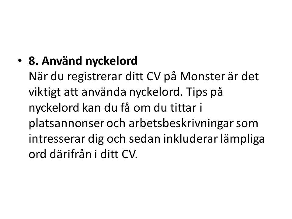 • 8. Använd nyckelord När du registrerar ditt CV på Monster är det viktigt att använda nyckelord. Tips på nyckelord kan du få om du tittar i platsanno
