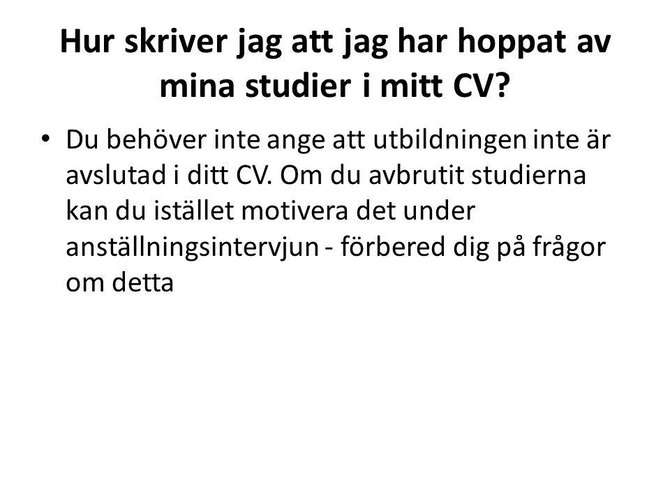 Hur skriver jag att jag har hoppat av mina studier i mitt CV? • Du behöver inte ange att utbildningen inte är avslutad i ditt CV. Om du avbrutit studi