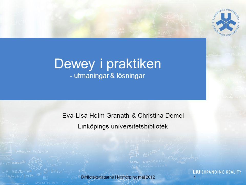 Dewey i praktiken - utmaningar & lösningar Eva-Lisa Holm Granath & Christina Demel Linköpings universitetsbibliotek 1 Biblioteksdagarna i Norrköping m